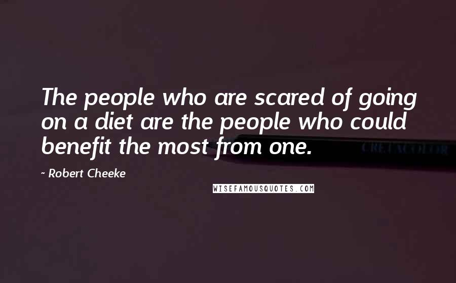 Robert Cheeke quotes: The people who are scared of going on a diet are the people who could benefit the most from one.