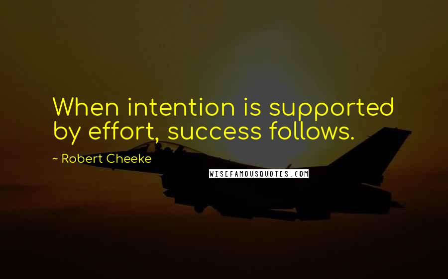 Robert Cheeke quotes: When intention is supported by effort, success follows.