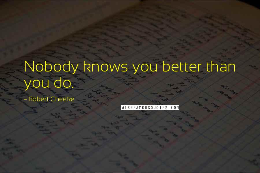 Robert Cheeke quotes: Nobody knows you better than you do.