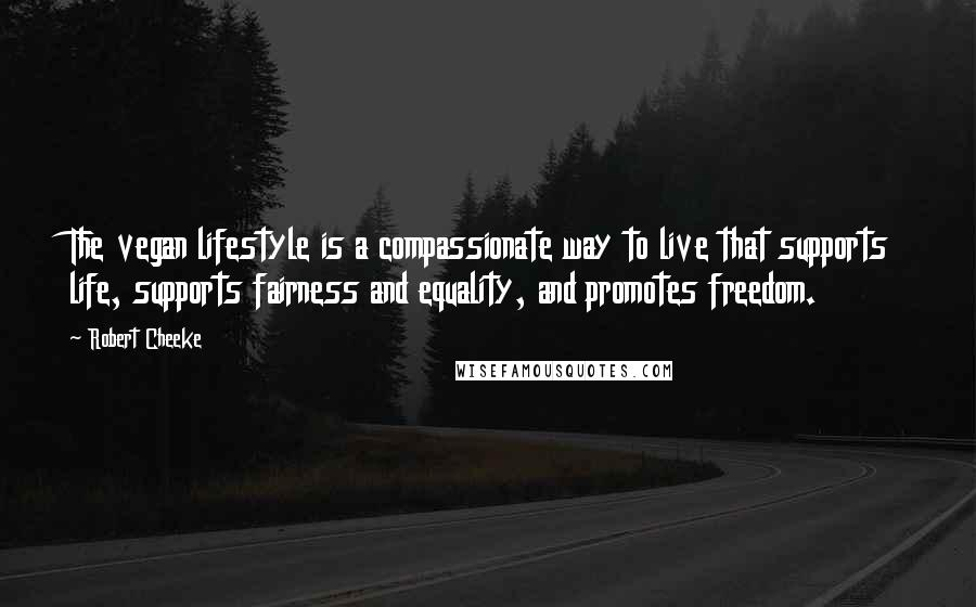 Robert Cheeke quotes: The vegan lifestyle is a compassionate way to live that supports life, supports fairness and equality, and promotes freedom.