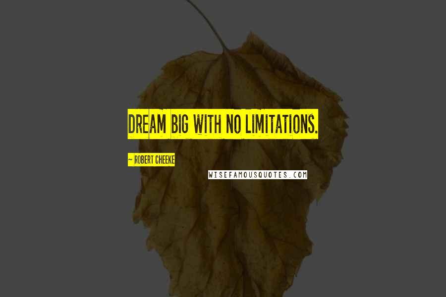 Robert Cheeke quotes: Dream big with no limitations.