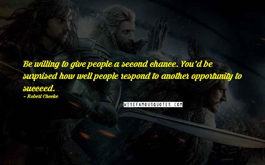 Robert Cheeke quotes: Be willing to give people a second chance. You'd be surprised how well people respond to another opportunity to succeed.