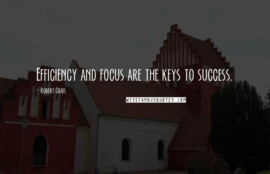 Robert Crais quotes: Efficiency and focus are the keys to success.