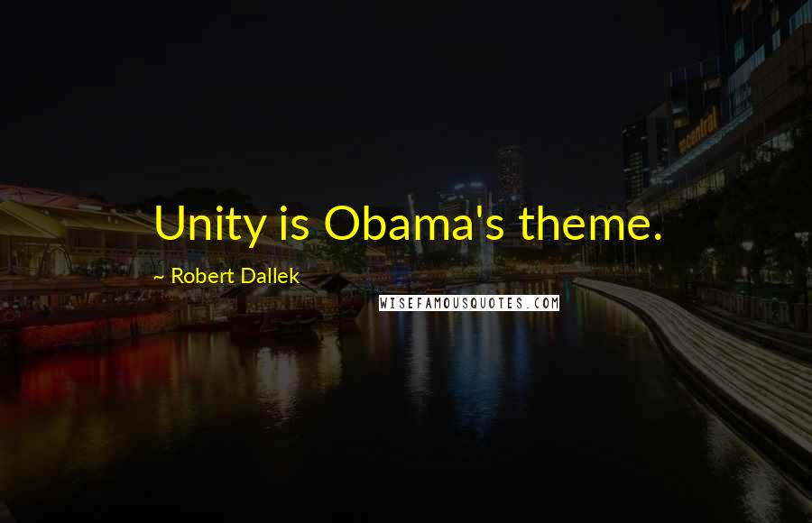 Robert Dallek quotes: Unity is Obama's theme.