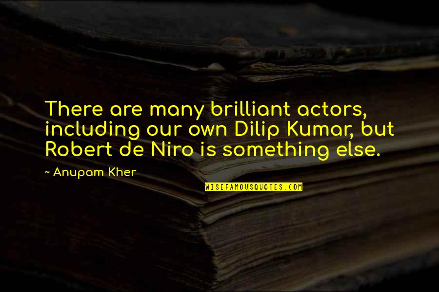 Robert De Niro Quotes By Anupam Kher: There are many brilliant actors, including our own