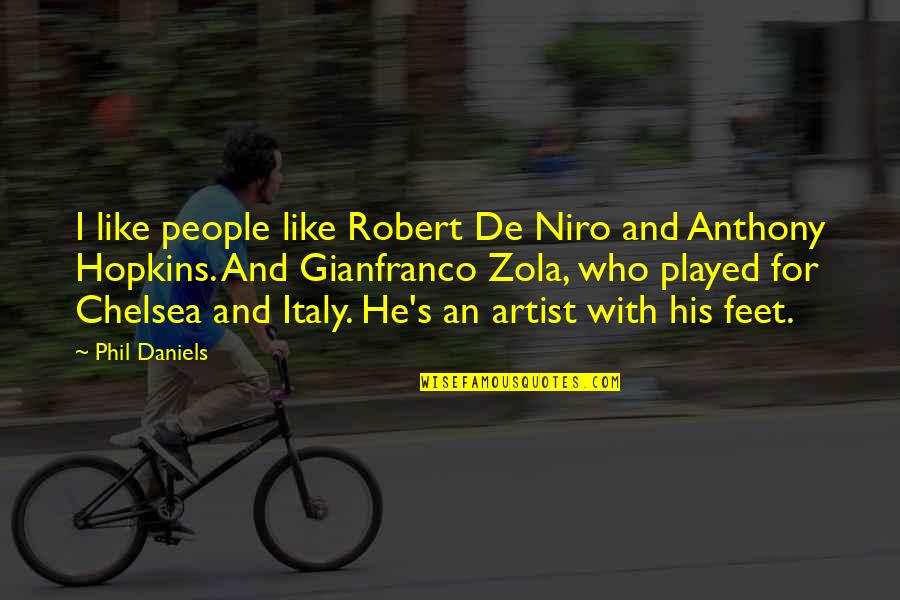 Robert De Niro Quotes By Phil Daniels: I like people like Robert De Niro and