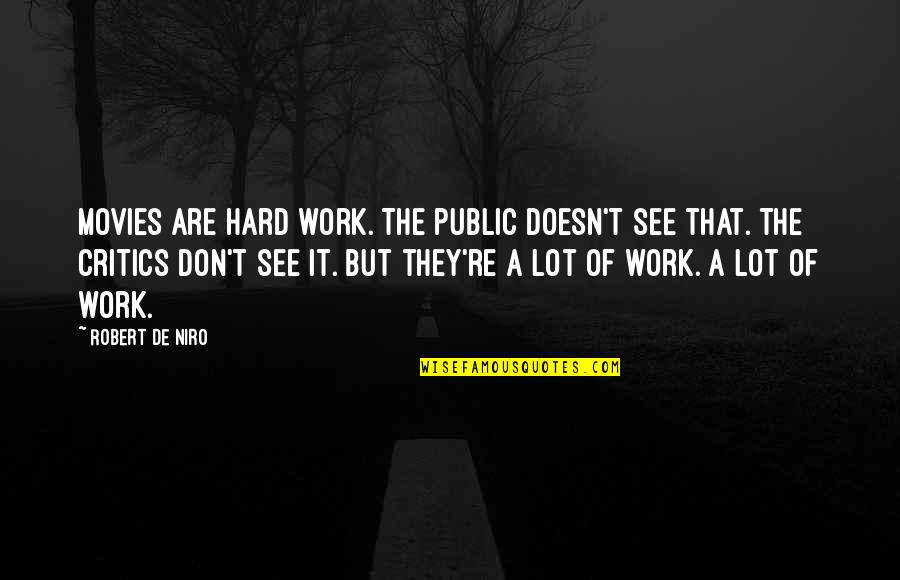 Robert De Niro Quotes By Robert De Niro: Movies are hard work. The public doesn't see