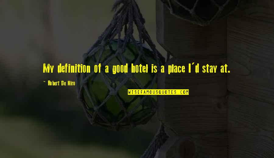 Robert De Niro Quotes By Robert De Niro: My definition of a good hotel is a