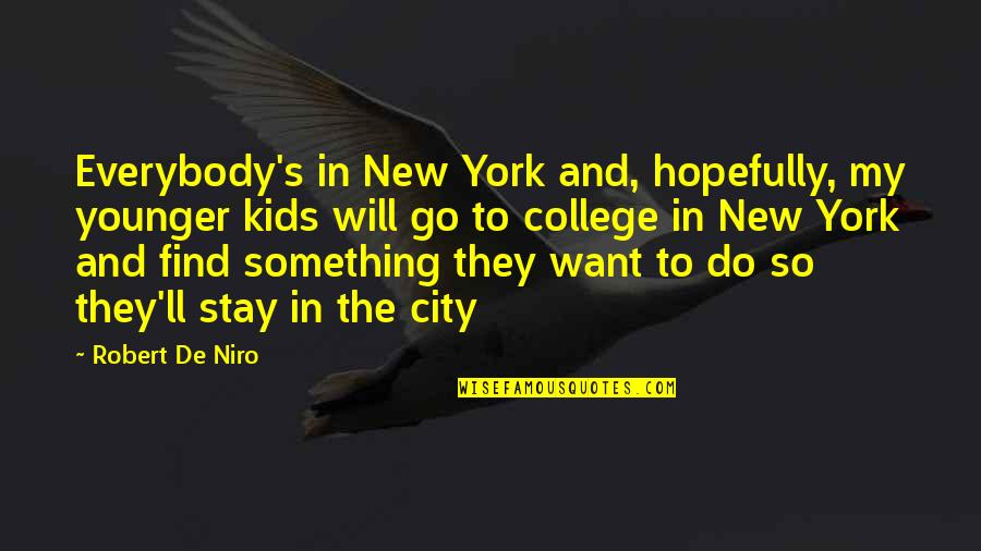 Robert De Niro Quotes By Robert De Niro: Everybody's in New York and, hopefully, my younger