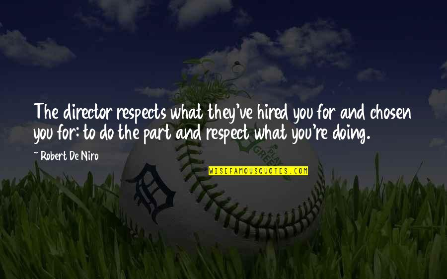 Robert De Niro Quotes By Robert De Niro: The director respects what they've hired you for