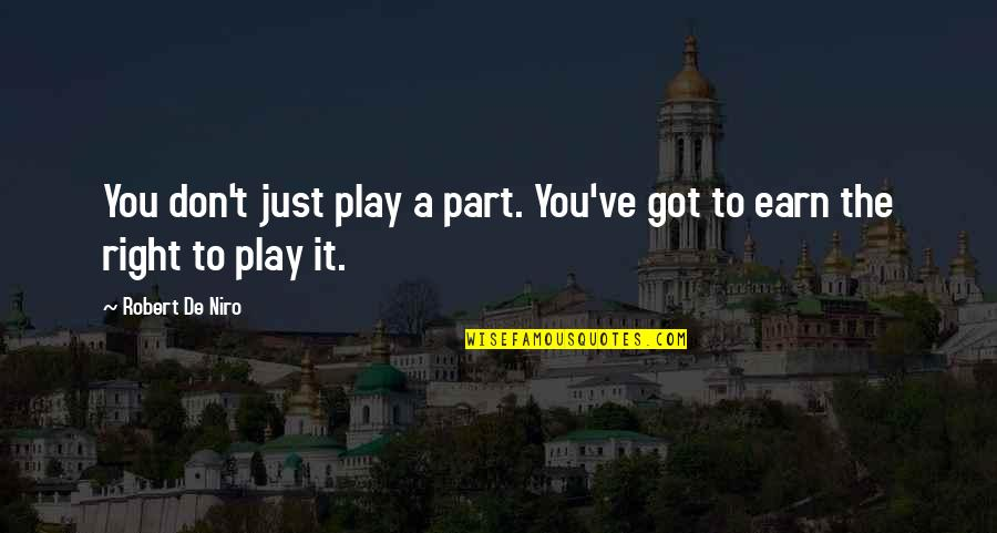 Robert De Niro Quotes By Robert De Niro: You don't just play a part. You've got