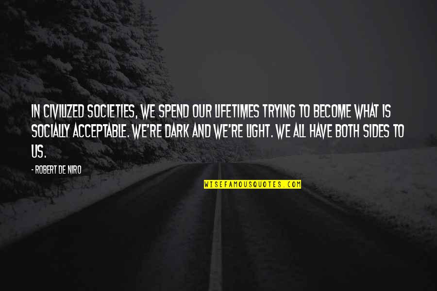 Robert De Niro Quotes By Robert De Niro: In civilized societies, we spend our lifetimes trying