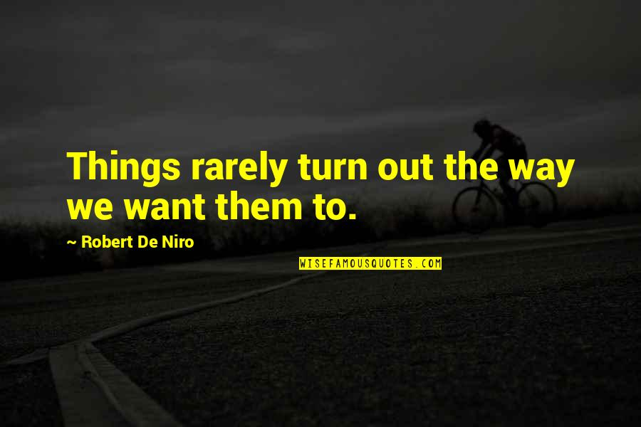Robert De Niro Quotes By Robert De Niro: Things rarely turn out the way we want