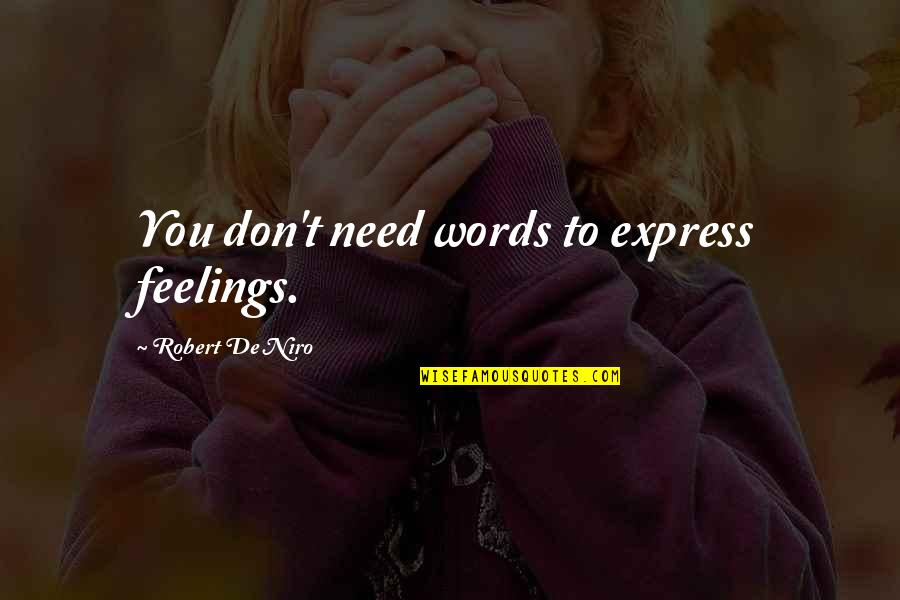 Robert De Niro Quotes By Robert De Niro: You don't need words to express feelings.