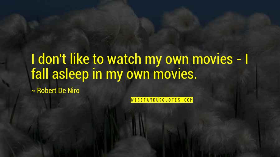 Robert De Niro Quotes By Robert De Niro: I don't like to watch my own movies