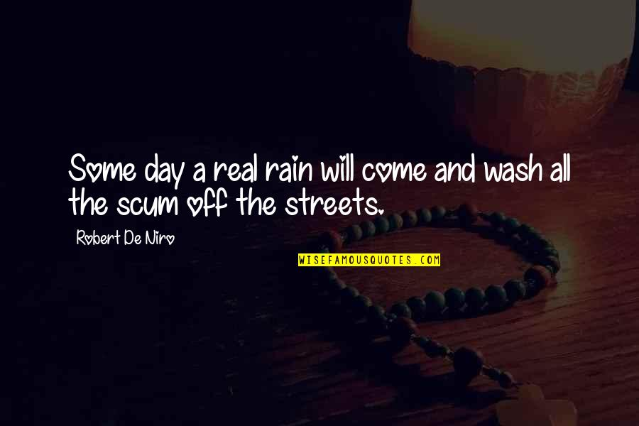 Robert De Niro Quotes By Robert De Niro: Some day a real rain will come and