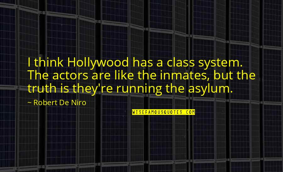 Robert De Niro Quotes By Robert De Niro: I think Hollywood has a class system. The