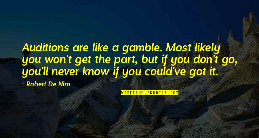 Robert De Niro Quotes By Robert De Niro: Auditions are like a gamble. Most likely you