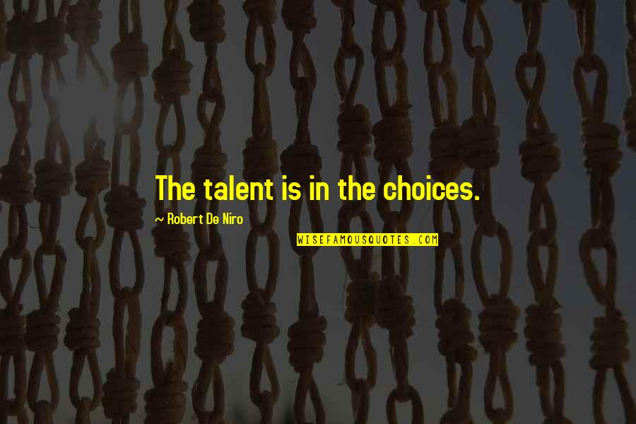 Robert De Niro Quotes By Robert De Niro: The talent is in the choices.
