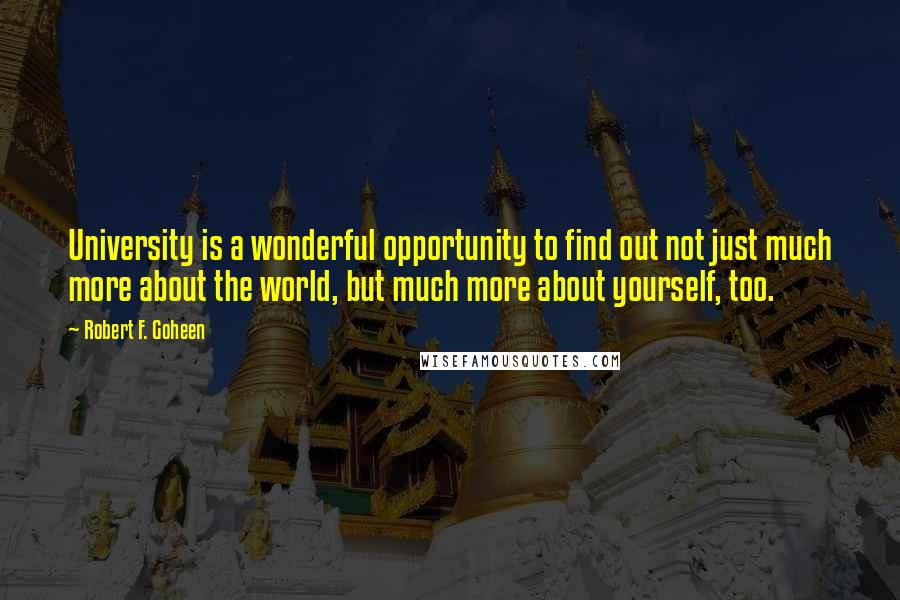 Robert F. Goheen quotes: University is a wonderful opportunity to find out not just much more about the world, but much more about yourself, too.