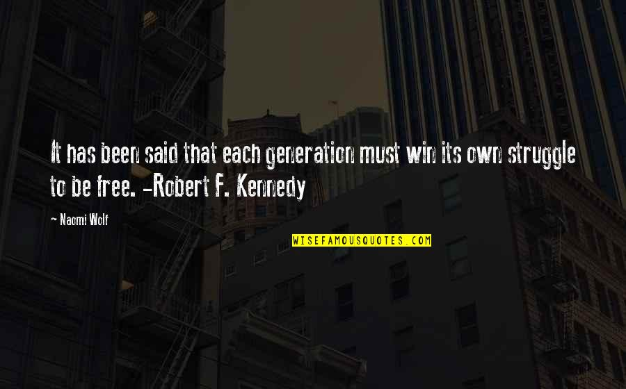 Robert F Kennedy Quotes By Naomi Wolf: It has been said that each generation must