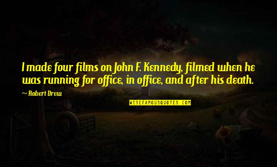 Robert F Kennedy Quotes By Robert Drew: I made four films on John F. Kennedy,