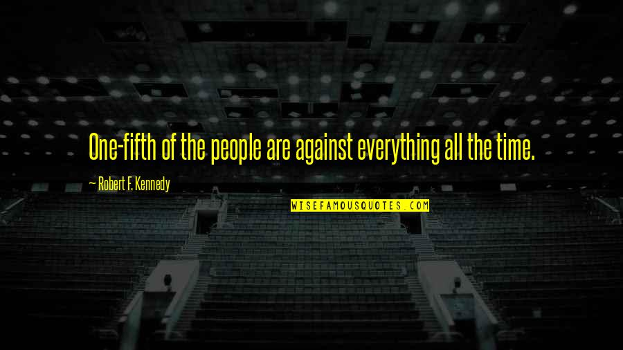 Robert F Kennedy Quotes By Robert F. Kennedy: One-fifth of the people are against everything all
