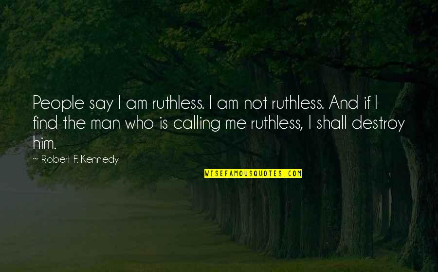 Robert F Kennedy Quotes By Robert F. Kennedy: People say I am ruthless. I am not