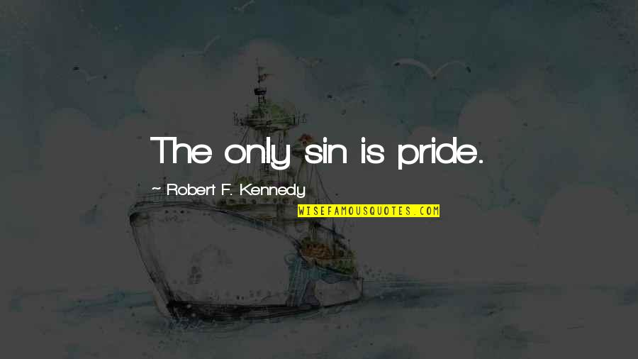Robert F Kennedy Quotes By Robert F. Kennedy: The only sin is pride.
