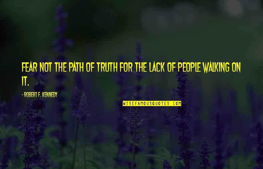Robert F Kennedy Quotes By Robert F. Kennedy: Fear not the path of Truth for the