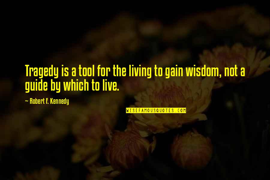 Robert F Kennedy Quotes By Robert F. Kennedy: Tragedy is a tool for the living to