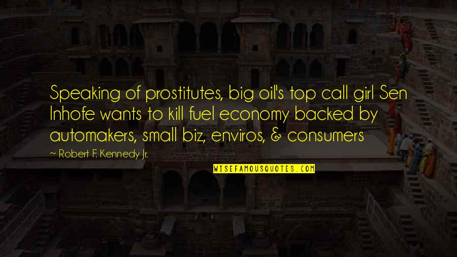 Robert F Kennedy Quotes By Robert F. Kennedy Jr.: Speaking of prostitutes, big oil's top call girl