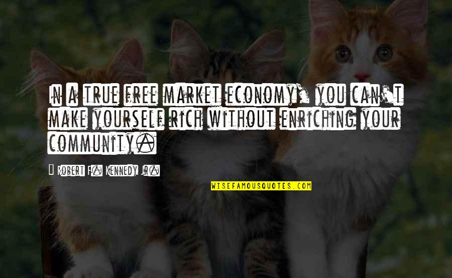 Robert F Kennedy Quotes By Robert F. Kennedy Jr.: In a true free market economy, you can't