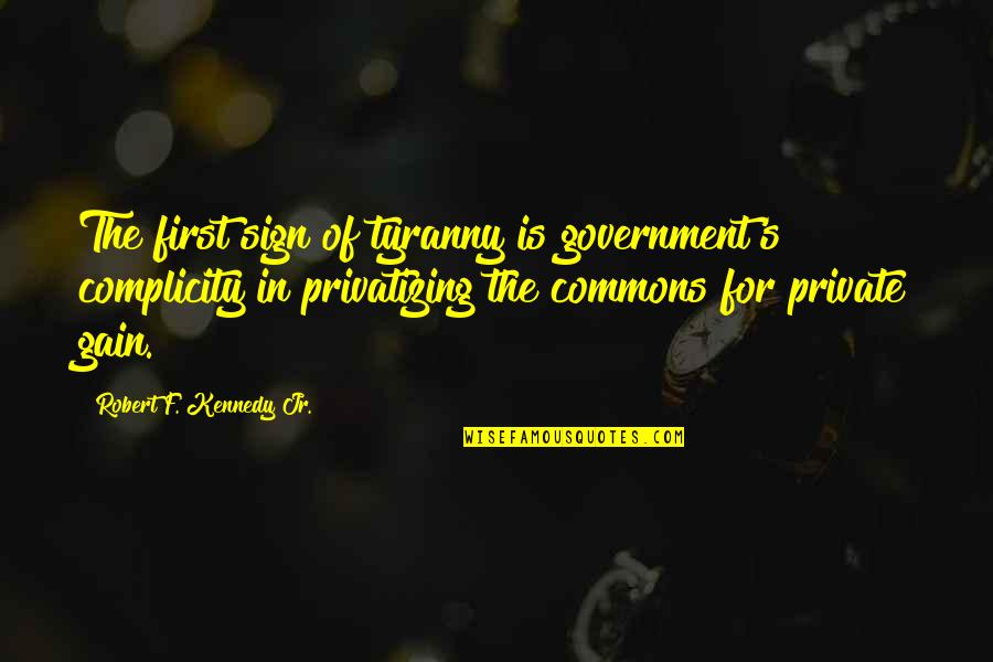 Robert F Kennedy Quotes By Robert F. Kennedy Jr.: The first sign of tyranny is government's complicity
