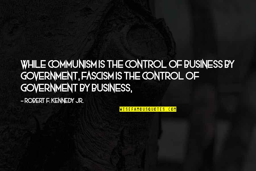 Robert F Kennedy Quotes By Robert F. Kennedy Jr.: While communism is the control of business by