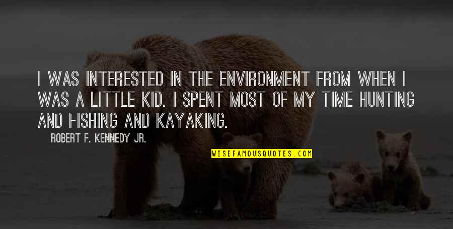 Robert F Kennedy Quotes By Robert F. Kennedy Jr.: I was interested in the environment from when