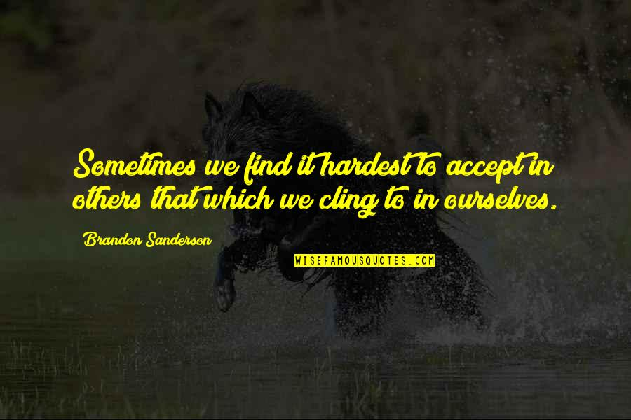 Robert Ferrars Quotes By Brandon Sanderson: Sometimes we find it hardest to accept in