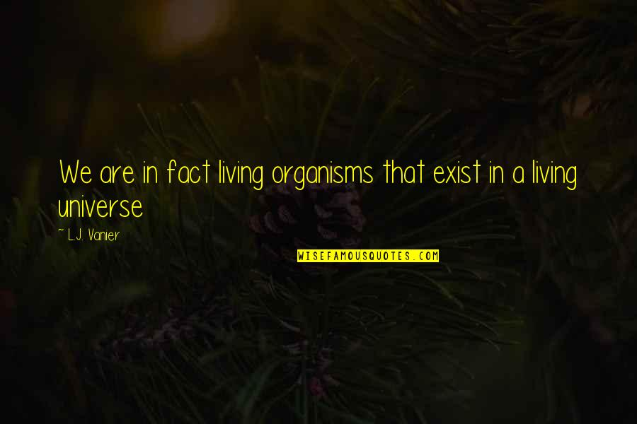 Robert Ferrars Quotes By L.J. Vanier: We are in fact living organisms that exist