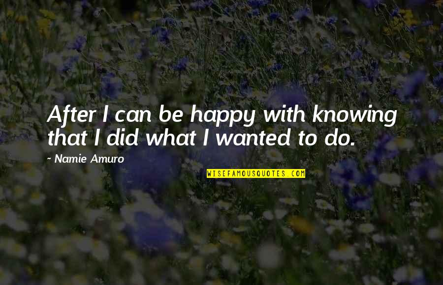 Robert Ferrars Quotes By Namie Amuro: After I can be happy with knowing that