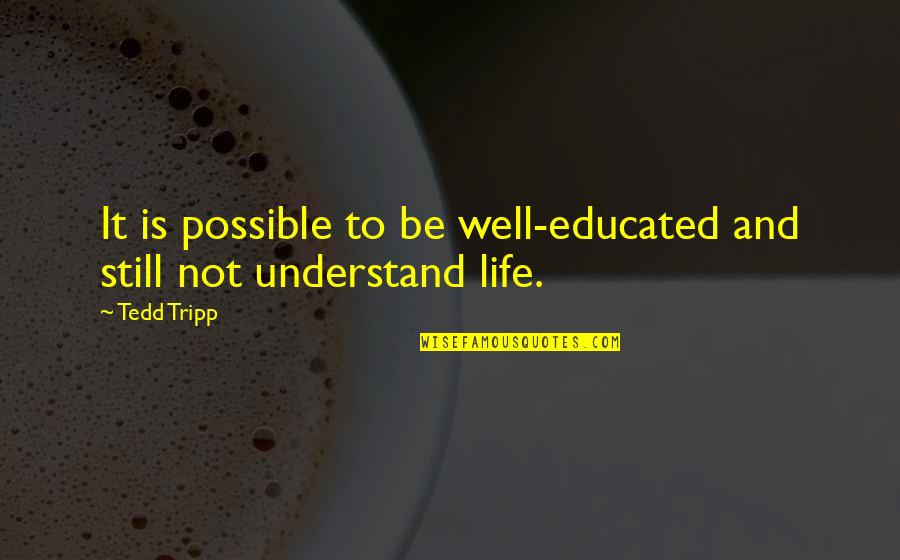 Robert Ferrars Quotes By Tedd Tripp: It is possible to be well-educated and still