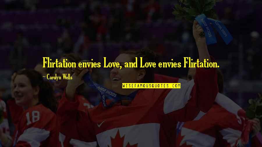 Robert Frank Quotes By Carolyn Wells: Flirtation envies Love, and Love envies Flirtation.