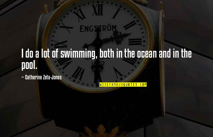 Robert Frank Quotes By Catherine Zeta-Jones: I do a lot of swimming, both in