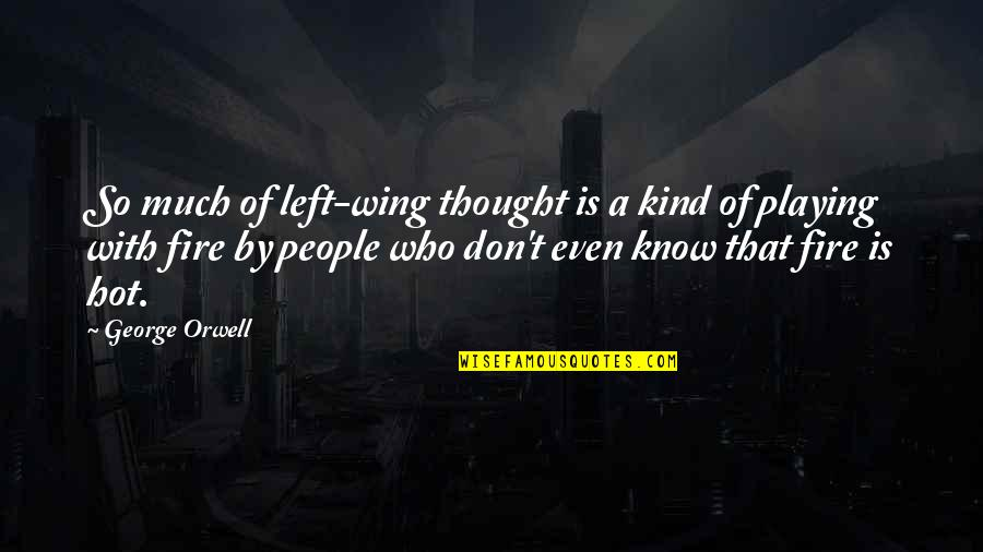Robert Frank Quotes By George Orwell: So much of left-wing thought is a kind