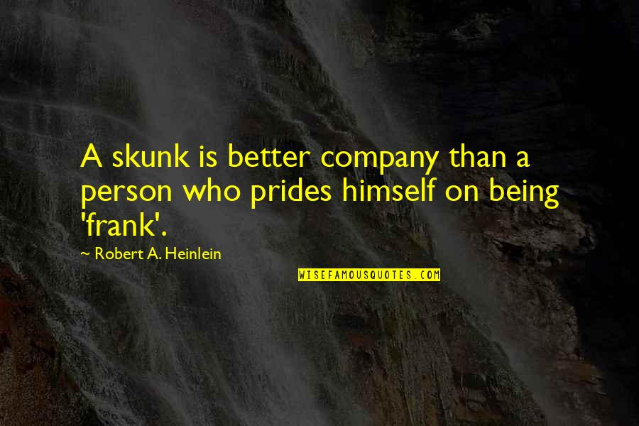 Robert Frank Quotes By Robert A. Heinlein: A skunk is better company than a person