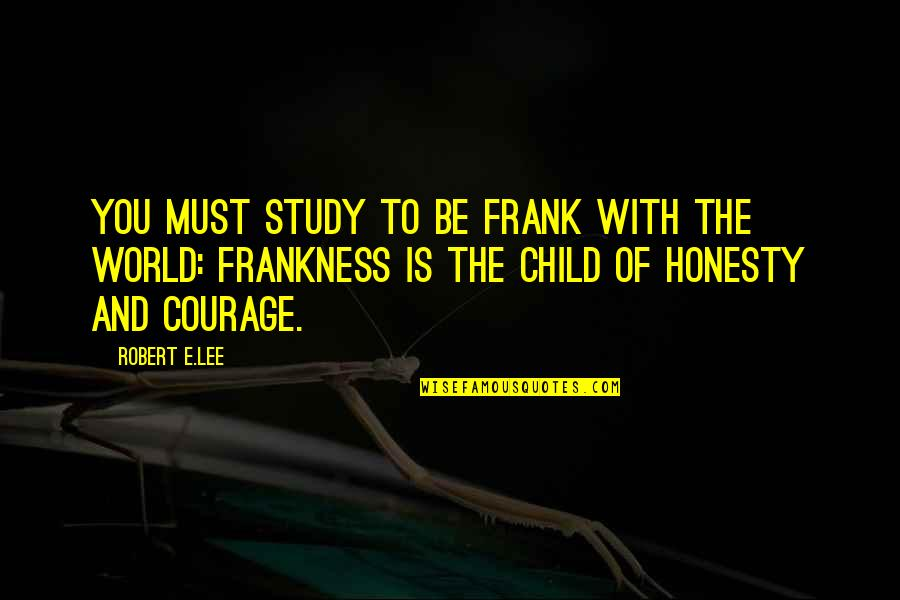 Robert Frank Quotes By Robert E.Lee: You must study to be frank with the