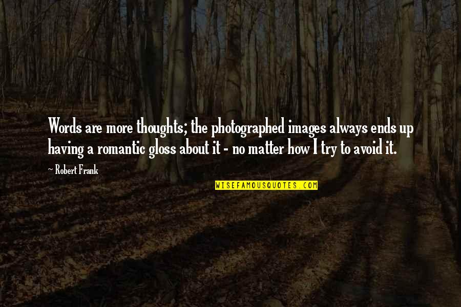Robert Frank Quotes By Robert Frank: Words are more thoughts; the photographed images always