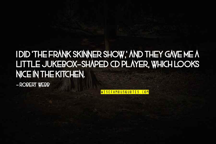Robert Frank Quotes By Robert Webb: I did 'The Frank Skinner Show,' and they