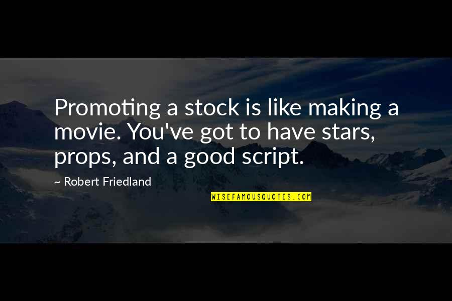 Robert Friedland Quotes By Robert Friedland: Promoting a stock is like making a movie.