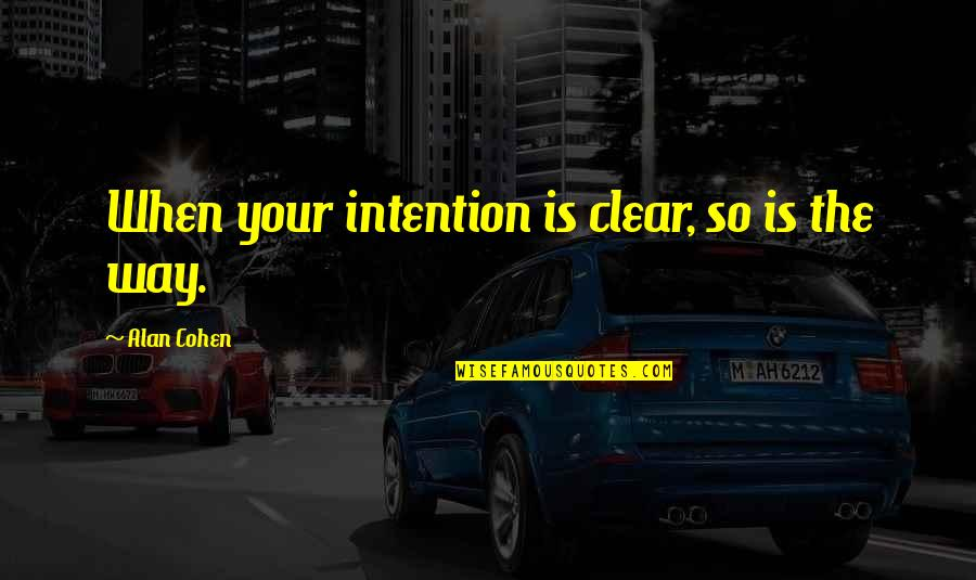 Robert G. Letourneau Quotes By Alan Cohen: When your intention is clear, so is the