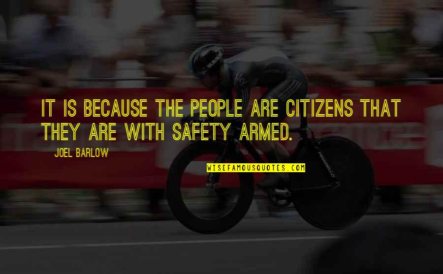 Robert G. Letourneau Quotes By Joel Barlow: It is because the people are citizens that
